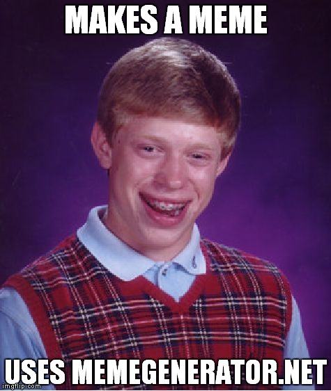 Where old memes go to die! | MAKES A MEME USES MEMEGENERATOR.NET | image tagged in memes,bad luck brian,use,imgflip,dumbass | made w/ Imgflip meme maker