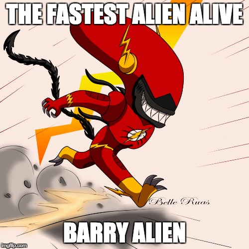 BARRY ALIEN | THE FASTEST ALIEN ALIVE BARRY ALIEN | image tagged in memes,the flash,aliens | made w/ Imgflip meme maker