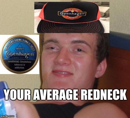 10 Guy Meme | YOUR AVERAGE REDNECK | image tagged in memes,10 guy | made w/ Imgflip meme maker