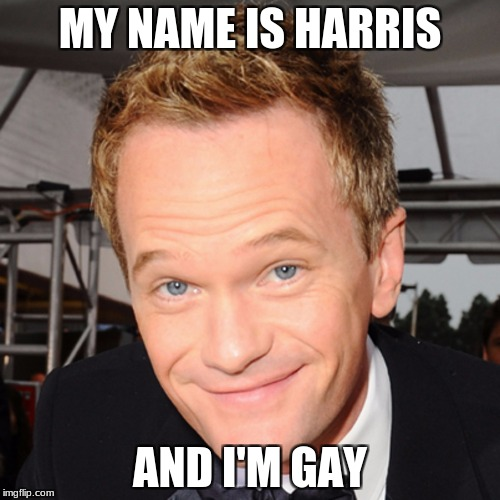 MY NAME IS HARRIS AND I'M GAY | image tagged in harris | made w/ Imgflip meme maker