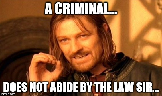 One Does Not Simply Meme | A CRIMINAL... DOES NOT ABIDE BY THE LAW SIR... | image tagged in memes,one does not simply | made w/ Imgflip meme maker