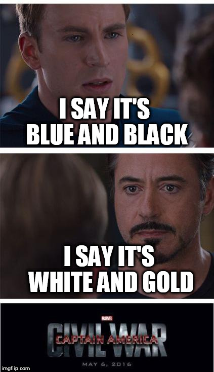 Marvel Civil War 1 Meme | I SAY IT'S BLUE AND BLACK I SAY IT'S WHITE AND GOLD | image tagged in memes,marvel civil war 1 | made w/ Imgflip meme maker