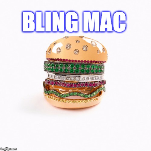 Bling MacDaddy | BLING MAC | image tagged in bling mac,bling,mac,hamburger | made w/ Imgflip meme maker