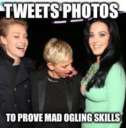TWEETS PHOTOS TO PROVE MAD OGLING SKILLS | made w/ Imgflip meme maker