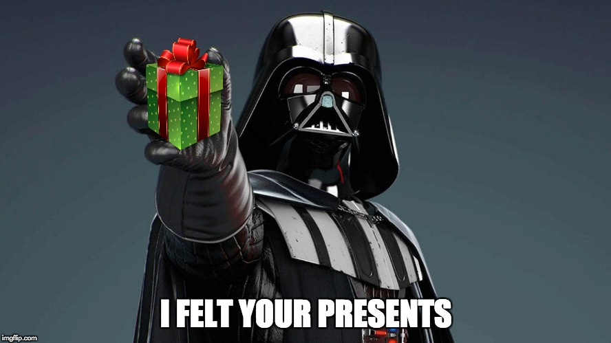 Seasonal Darth Vader  | I FELT YOUR PRESENTS | image tagged in darth vader,christmas | made w/ Imgflip meme maker