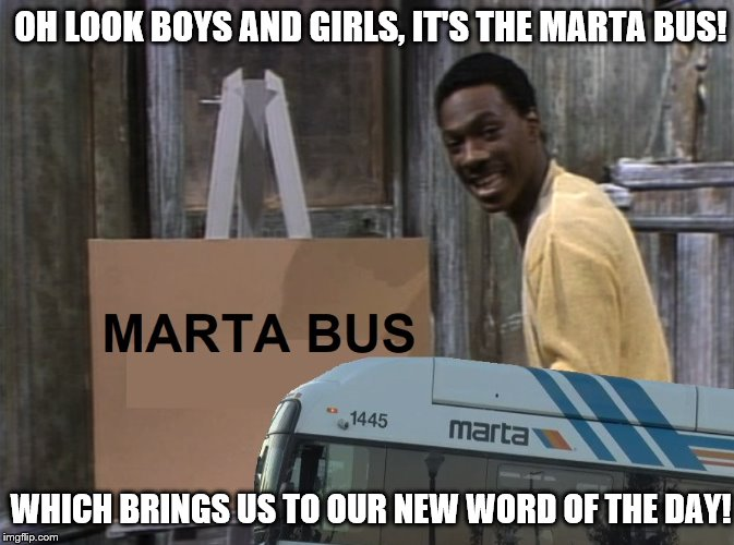 Marta Bus visits Mr. Robinson | OH LOOK BOYS AND GIRLS, IT'S THE MARTA BUS! WHICH BRINGS US TO OUR NEW WORD OF THE DAY! | image tagged in bus,eddie murphy,snl | made w/ Imgflip meme maker