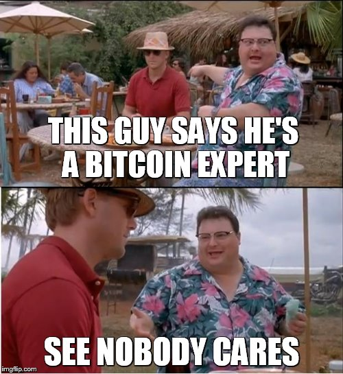 BITCOIN BUFF | THIS GUY SAYS HE'S A BITCOIN EXPERT SEE NOBODY CARES | image tagged in memes,see nobody cares,bitcoin,trading,roast,funny | made w/ Imgflip meme maker