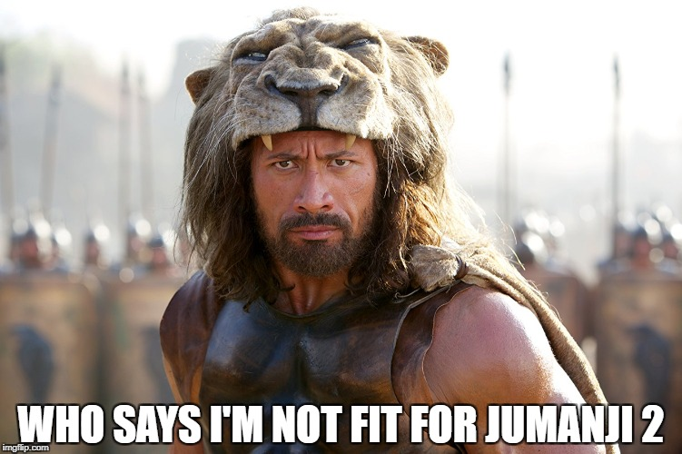 The Rock is Ready meme | WHO SAYS I'M NOT FIT FOR JUMANJI 2 | image tagged in dwayne johnson,jumanji,the rock | made w/ Imgflip meme maker