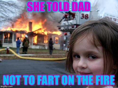 Disaster Girl Meme | SHE TOLD DAD NOT TO FART ON THE FIRE | image tagged in memes,disaster girl | made w/ Imgflip meme maker