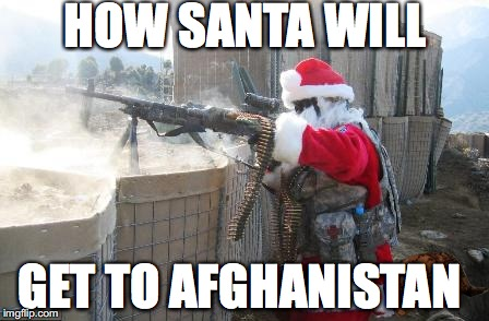Hohoho | HOW SANTA WILL GET TO AFGHANISTAN | image tagged in memes,hohoho,scumbag | made w/ Imgflip meme maker