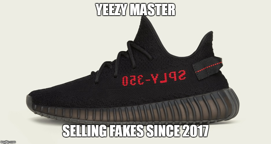 YEEZY MASTER SELLING FAKES SINCE 2017 | image tagged in yeezy | made w/ Imgflip meme maker