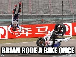bike fail | BRIAN RODE A BIKE ONCE | image tagged in bike fail | made w/ Imgflip meme maker
