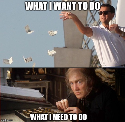 Make it rain, or save like Scrooge? | WHAT I WANT TO DO WHAT I NEED TO DO | image tagged in leonardo dicaprio throwing money,money,scrooge,funny memes | made w/ Imgflip meme maker