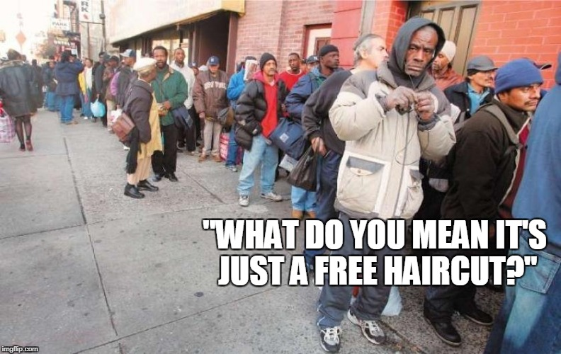 """WHAT DO YOU MEAN IT'S JUST A FREE HAIRCUT?"" 