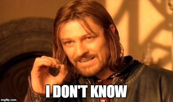One Does Not Simply Meme | I DON'T KNOW | image tagged in memes,one does not simply | made w/ Imgflip meme maker