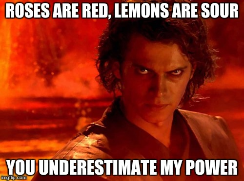 You Underestimate My Power Meme | ROSES ARE RED, LEMONS ARE SOUR YOU UNDERESTIMATE MY POWER | image tagged in memes,you underestimate my power | made w/ Imgflip meme maker