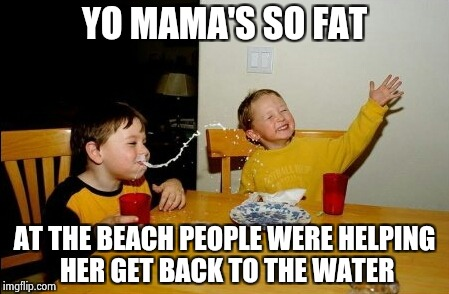 Animal rights groups were on the case | YO MAMA'S SO FAT AT THE BEACH PEOPLE WERE HELPING HER GET BACK TO THE WATER | image tagged in memes,yo mamas so fat,whale,land before time | made w/ Imgflip meme maker