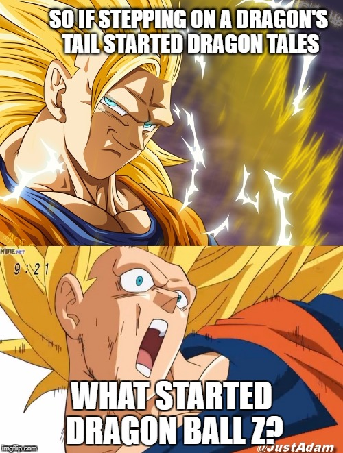 dragon ball super | SO IF STEPPING ON A DRAGON'S TAIL STARTED DRAGON TALES WHAT STARTED DRAGON BALL Z? | image tagged in dragon ball super | made w/ Imgflip meme maker