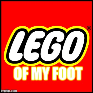 the struggle is real | OF MY FOOT | image tagged in lego,memes | made w/ Imgflip meme maker