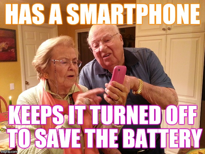 When your parents still think cell phones are for emergencies | HAS A SMARTPHONE KEEPS IT TURNED OFF TO SAVE THE BATTERY | image tagged in technology challenged grandparents | made w/ Imgflip meme maker