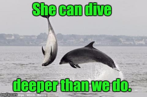 She can dive deeper than we do. | made w/ Imgflip meme maker