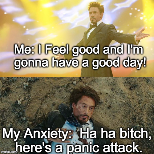 robert downey jr | Me: I Feel good and I'm gonna have a good day! My Anxiety:  Ha ha b**ch, here's a panic attack. | image tagged in robert downey jr | made w/ Imgflip meme maker