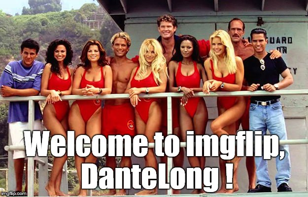 Welcome to imgflip, DanteLong ! | made w/ Imgflip meme maker