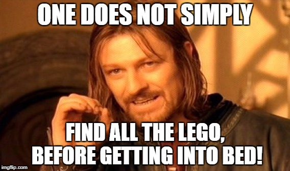 One Does Not Simply Meme | ONE DOES NOT SIMPLY FIND ALL THE LEGO, BEFORE GETTING INTO BED! | image tagged in memes,one does not simply | made w/ Imgflip meme maker