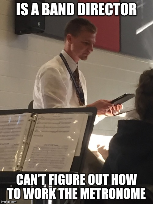 Image Tagged In Confused Band Director Imgflip