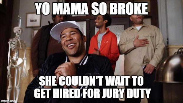i spent the whole time ignoring the case, thinking this bad boy up | YO MAMA SO BROKE SHE COULDN'T WAIT TO GET HIRED FOR JURY DUTY | image tagged in yo mama,jury duty,broke,money | made w/ Imgflip meme maker