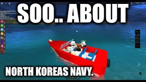 SOO.. ABOUT NORTH KOREAS NAVY. | image tagged in north korea navy | made w/ Imgflip meme maker