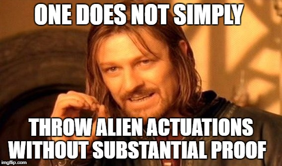 One Does Not Simply Meme | ONE DOES NOT SIMPLY THROW ALIEN ACTUATIONS WITHOUT SUBSTANTIAL PROOF | image tagged in memes,one does not simply | made w/ Imgflip meme maker