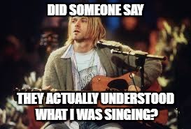 DID SOMEONE SAY THEY ACTUALLY UNDERSTOOD WHAT I WAS SINGING? | made w/ Imgflip meme maker