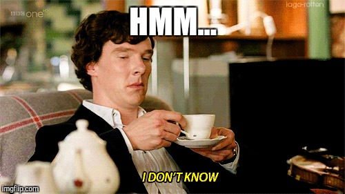 When you're taking a test with tough questions but you have *NO* idea how to answer them and you just sit there like: | HMM... | image tagged in memes,sherlock,posh,i dont know,question | made w/ Imgflip meme maker