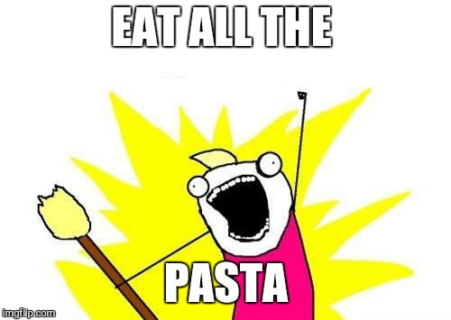 X All The Y Meme | EAT ALL THE PASTA | image tagged in memes,x all the y | made w/ Imgflip meme maker