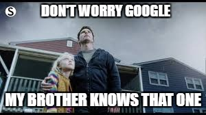 DON'T WORRY GOOGLE MY BROTHER KNOWS THAT ONE | made w/ Imgflip meme maker