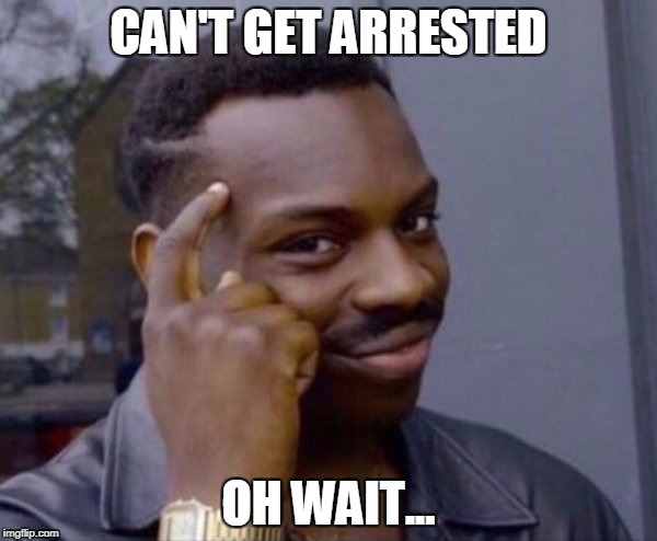 Anonymous meme Week Only IQ Over 90000 will get it | CAN'T GET ARRESTED OH WAIT... | image tagged in guy tapping head,anonymous meme week,smart | made w/ Imgflip meme maker