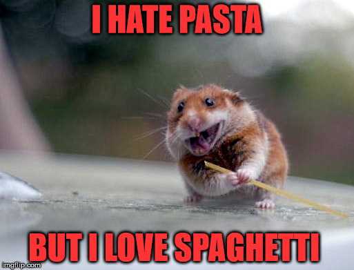 Pasta week, a 124Guy event. December 4th-December 8th | I HATE PASTA BUT I LOVE SPAGHETTI | image tagged in pasta,pasta week | made w/ Imgflip meme maker