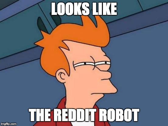 Futurama Fry Meme | LOOKS LIKE THE REDDIT ROBOT | image tagged in memes,futurama fry | made w/ Imgflip meme maker