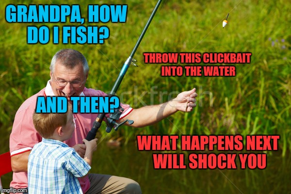 Stock photos are life <3 | GRANDPA, HOW DO I FISH? WHAT HAPPENS NEXT WILL SHOCK YOU THROW THIS CLICKBAIT INTO THE WATER AND THEN? | image tagged in memes,stock photos,trhtimmy,fishing | made w/ Imgflip meme maker