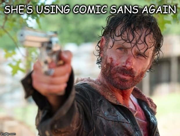 Font Family Problems | SHE'S USING COMIC SANS AGAIN | image tagged in memes,funny,the walking dead,font family,problems | made w/ Imgflip meme maker