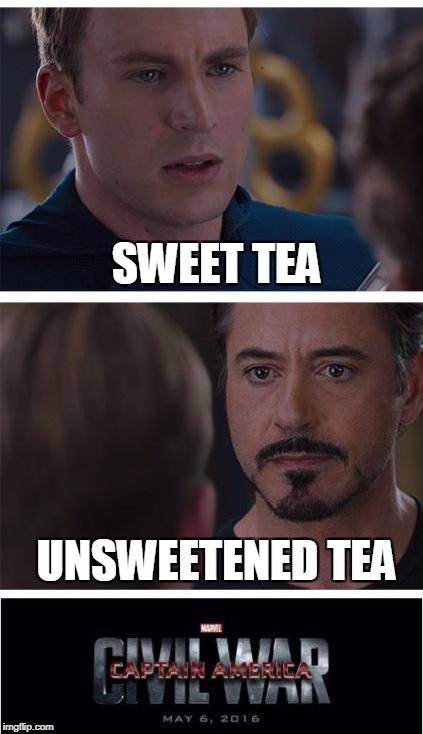 The next civil war will definitely involve tea.  | SWEET TEA UNSWEETENED TEA | image tagged in memes,marvel civil war 1,funny memes,tea | made w/ Imgflip meme maker