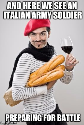Italian military | AND HERE WE SEE AN ITALIAN ARMY SOLDIER PREPARING FOR BATTLE | image tagged in honhonhon baguettes,italy,baguette,military | made w/ Imgflip meme maker