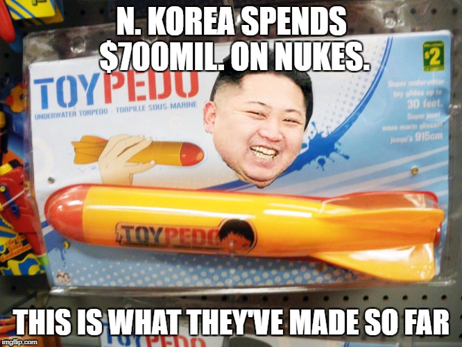 North Korea Rocket  | N. KOREA SPENDS $700MIL. ON NUKES. THIS IS WHAT THEY'VE MADE SO FAR | image tagged in north korea rocket | made w/ Imgflip meme maker