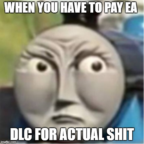 WHEN YOU HAVE TO PAY EA DLC FOR ACTUAL SHIT | made w/ Imgflip meme maker