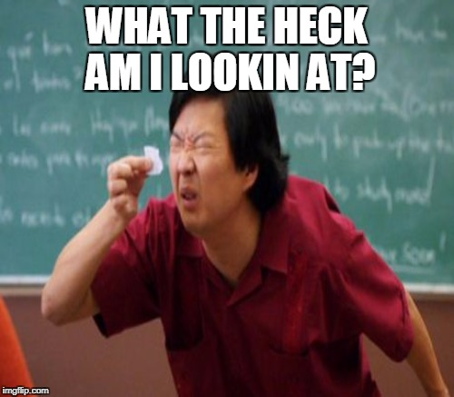 WHAT THE HECK AM I LOOKIN AT? | made w/ Imgflip meme maker