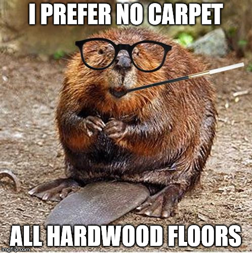 I PREFER NO CARPET ALL HARDWOOD FLOORS | made w/ Imgflip meme maker