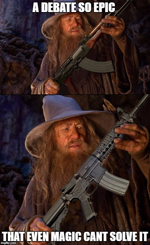 A DEBATE SO EPIC THAT EVEN MAGIC CANT SOLVE IT | image tagged in gandalf,gun,ak47,lotr,lord of the rings,goblin | made w/ Imgflip meme maker