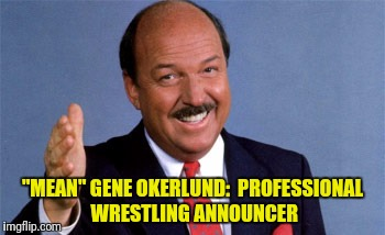 """MEAN"" GENE OKERLUND:  PROFESSIONAL WRESTLING ANNOUNCER 