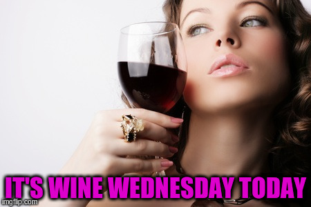 IT'S WINE WEDNESDAY TODAY | made w/ Imgflip meme maker